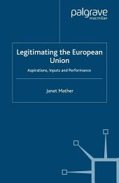 Legitimating the European Union: Aspirations, Inputs and Performance