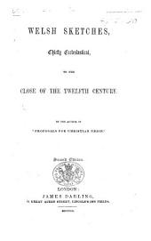 """Welsh Sketches, chiefly ecclesiastical, to the close of the twelfth century. By the author of """"Proposals for Christian Union"""" (E. S. A. i.e. Ernest Appleyard )"""