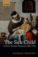 The Sick Child in Early Modern England  1580 1720 PDF