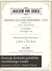 Zwanzig deutsche geistliche vierstimmige Lieder: Erfurt 1575. Die Passion nach dem Evangelisten Johannes, zu vier Stimmen, Wittenberg 1568. Und Die Passion nach dem 22. Psalmen Davids (1574).