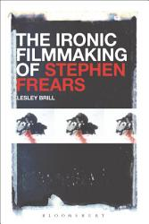 The Ironic Filmmaking Of Stephen Frears Book PDF