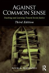 Against Common Sense: Teaching and Learning Toward Social Justice, Edition 3