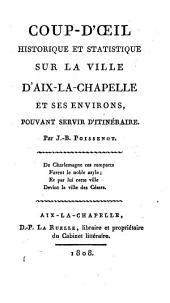 Coup-d'oeil historique et statistique sur la ville d'Aix-la-Chapelle et ses environs, pouvant servir d'itineraire