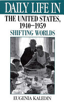Daily Life in the United States  1940 1959  Shifting Worlds PDF