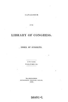 Catalogue of the library of congress   Index of subjects  in two Volumes PDF
