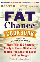 The Fat Chance Cookbook: More Than 100 Recipes Ready in Under 30 Minutes to Help You Lose the Sugar andthe Weight