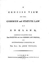 A Concise View of the Common and Statute Law of England
