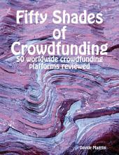 Fifty Shades of Crowdfunding - 50 Worldwide Crowdfunding Platforms Reviewed