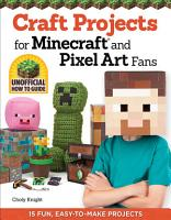Craft Projects for Minecraft and Pixel Art Fans PDF