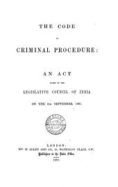 The Code of Criminal Procedure: An Act Passed by the Legislative Council of India on the 5th September, 1861