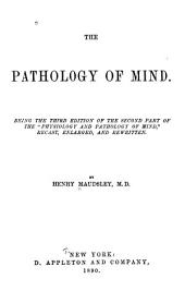 "The Pathology of Mind: Being the Third Edition of the Second Part of the ""Physiology and Pathology of Mind,"" Recast, Enlarged, and Rewritten"