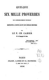 Quelque six mille proverbes et aphorismes usuels empruntés à notre âge et aux siècles derniers