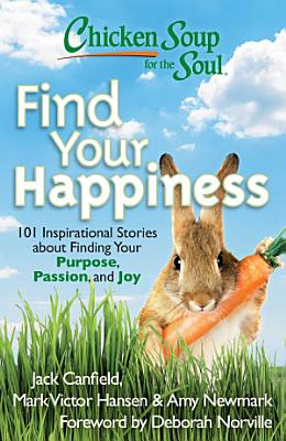 Chicken Soup for the Soul  Find Your Happiness PDF