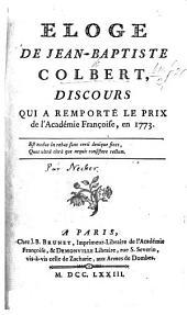 Éloge de Jean-Baptiste Colbert, discours qui a remporté le prix de l'Académie Françoise, en 1773. [By Jacques Necker.]