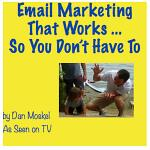 Email Marketing That Works ... So You Don't Have To