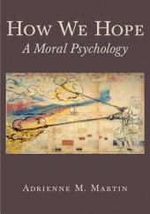 How We Hope: A Moral Psychology