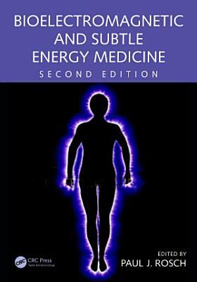 Bioelectromagnetic and Subtle Energy Medicine PDF