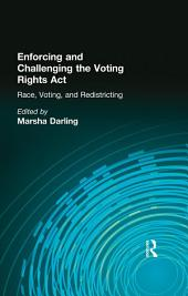 Enforcing and Challenging the Voting Rights Act: Race, Voting, and Redistricting