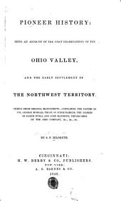 Pioneer History: Being an Account of the First Examinations of the Ohio Valley, and the Early Settlement of the Northwest Territory ; Chiefly from Original Manuscripts