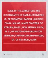 Some of the Ancestors and Descendants of Samuel Converse, Jr: Of Thompson Parish, Killingly, Conn.; Major James Convers, of Woburn, Mass.; Hon. Heman Allen, M. C., of Milton and Burlington, Vermont; Captain Jonathan Bixby, Sr. of Killingly, Conn, Volume 1