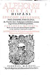 Alphonsi Tostati Hispani, Episcopi Abvlensis ... Paradoxa Qvinqve ...: Cvm Indice Copiosissimo