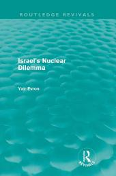 Israel's Nuclear Dilemma (Routledge Revivals)