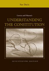Corwin and Peltason's Understanding the Constitution: Edition 17