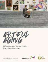Artful Aging: How Creativity Sparks Vitality and Transforms Lives