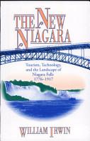 The New Niagara  Tourism  Technology  and the Landscape of Niagara Falls  1776  1917 PDF