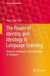 The Power of Identity and Ideology in Language Learning: Designer Immigrants Learning English in Singapore
