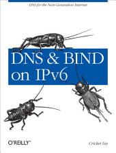 DNS and BIND on IPv6: DNS for the Next-Generation Internet