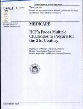 Medicare: HCFA Faces Multiple Challenges to Prepare for the 21st Century : Statement of William J. Scanlon, Director, Health Financing and Systems Issues, Health, Education, and Human Services Division, Before the Subcommittee on Health, Committee on Ways and Means, House of Representatives