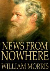 News from Nowhere: Or an Epoch of Rest, Being Some Chapters from a Utopian Romance