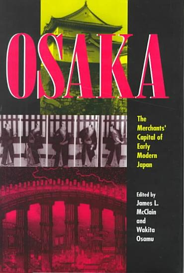 Osaka  the Merchant s Capital of Early Modern Japan PDF