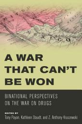 A War that Can't Be Won: Binational Perspectives on the War on Drugs
