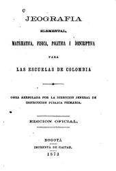 Jeografía elemental, matemática, física, política i descriptiva para las escuelas de Colombia: Edición oficial