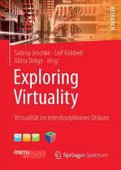 Exploring Virtuality: Virtualität im interdisziplinären Diskurs