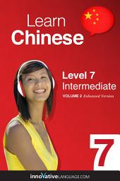 Learn Chinese - Level 7: Intermediate: Volume 2: Lessons 1-25