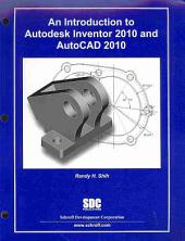 An Introduction to Autodesk Inventor 2010 and AutoCAD 2010