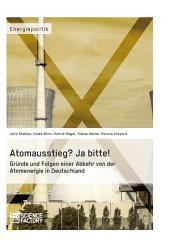 Atomausstieg? Ja bitte! Gründe und Folgen einer Abkehr von der Atomenergie in Deutschland