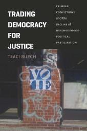 Trading Democracy for Justice: Criminal Convictions and the Decline of Neighborhood Political Participation