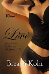 Chance for Love (Sexy Stories Collection Volume 15): 10 Erotic Short Stories