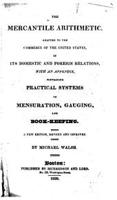 The mercantile arithmetic, adapted to the commerce of the United States, in its domestic and foreign relations: with an appendix containing practical systems of mensuration, gauging, and book-keeping