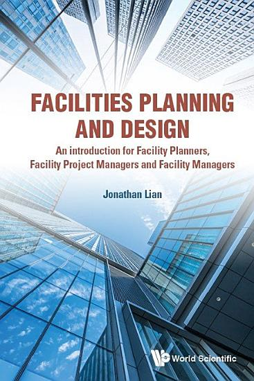 Facilities Planning And Design   An Introduction For Facility Planners  Facility Project Managers And Facility Managers PDF
