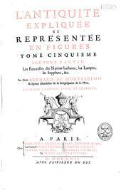 L'antiquité expliquée et représentée en figures: Tome cinquieme, Seconde partie : Les Funerailles, les lampes, les supplices [etc.].
