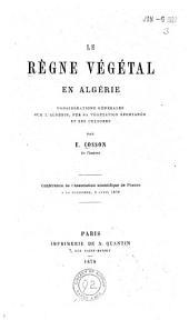 Le règne végétal en Algérie: considérations générales sur l'Algérie, sur sa végétation spontanée et ses cultures