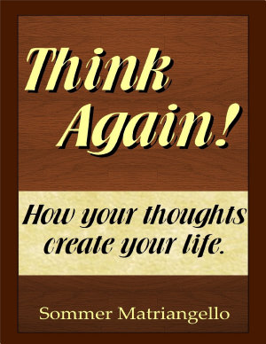 Think Again  How Your Thoughts Create Your Life