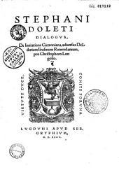 Stephani Doleti Dialogus, De imitatione Ciceroniana, aduersus Desiderium Erasmum Roterodamum, pro Christophoro Longolio