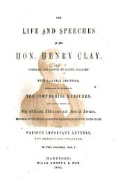 The Life and Speeches of the Hon. Henry Clay: ... Embracing an Epitome of the Compromise Measures, and a Full Report of the Obituary Addresses and Funeral Sermon, Delivered in the Senate and House of Representatives ... Also, Various Important Letters, Not Heretofore Published, Volume 1