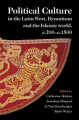 Political Culture in the Latin West  Byzantium and the Islamic World  c 700   c 1500